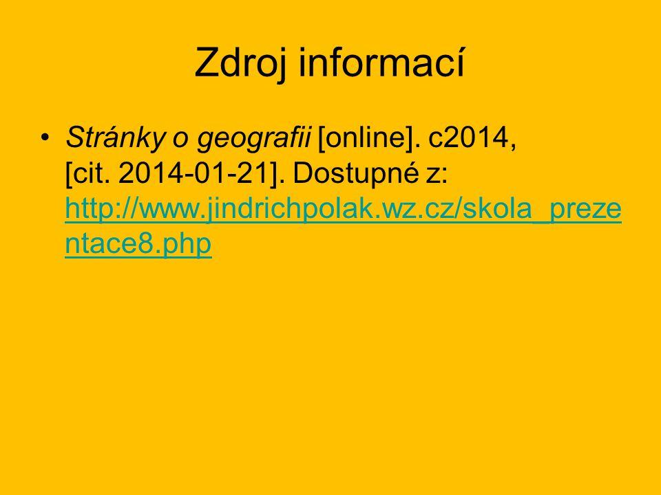 Zdroj informací Stránky o geografii [online]. c2014, [cit. 2014‑01-21].